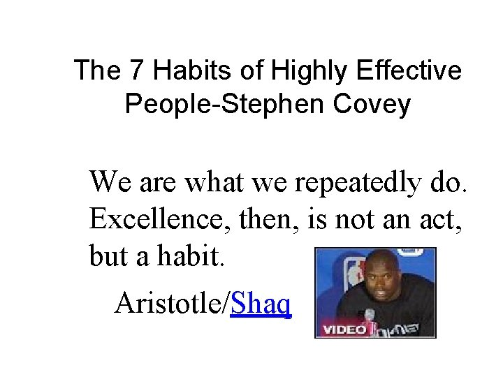 The 7 Habits of Highly Effective People-Stephen Covey We are what we repeatedly do.