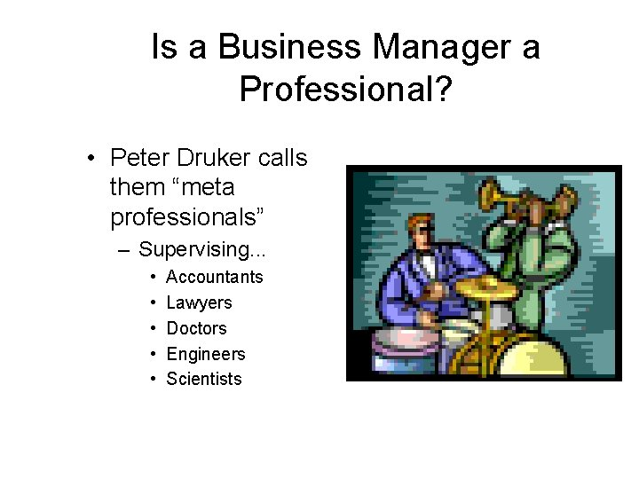 """Is a Business Manager a Professional? • Peter Druker calls them """"meta professionals"""" –"""