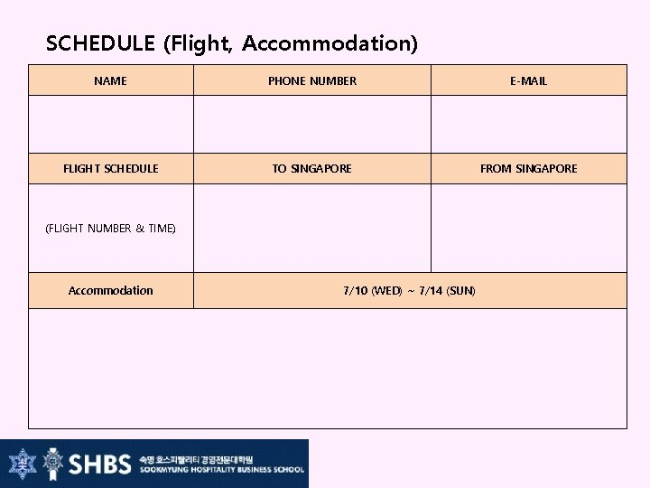 SCHEDULE (Flight, Accommodation) NAME PHONE NUMBER E-MAIL FLIGHT SCHEDULE TO SINGAPORE FROM SINGAPORE (FLIGHT