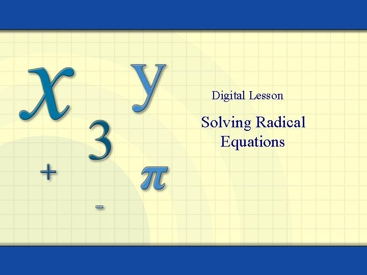 Digital Lesson Solving Radical Equations
