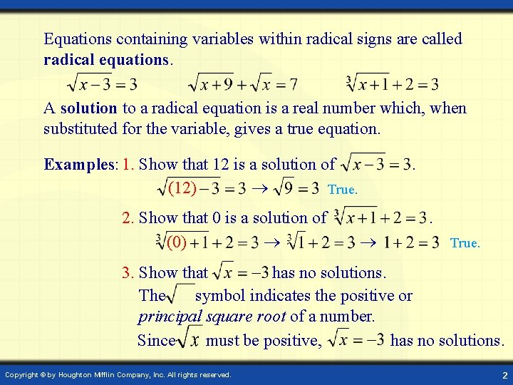 Equations containing variables within radical signs are called radical equations. A solution to a