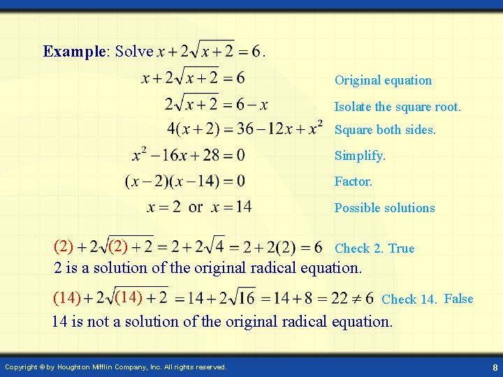 Example: Solve . Original equation Isolate the square root. Square both sides. Simplify. Factor.
