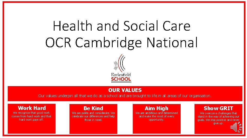 Health and Social Care OCR Cambridge National OUR VALUES Our values underpin all that