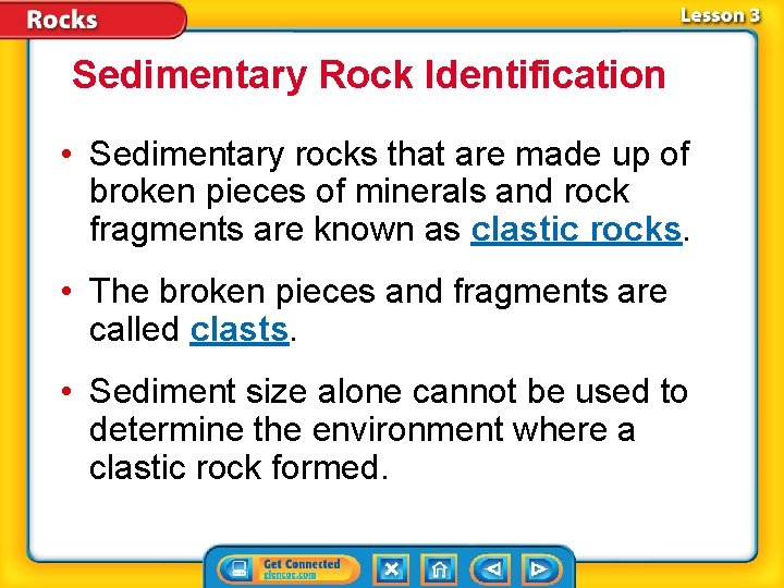 Sedimentary Rock Identification • Sedimentary rocks that are made up of broken pieces of