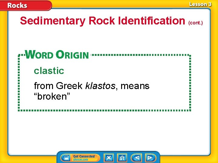 "Sedimentary Rock Identification (cont. ) clastic from Greek klastos, means ""broken"""