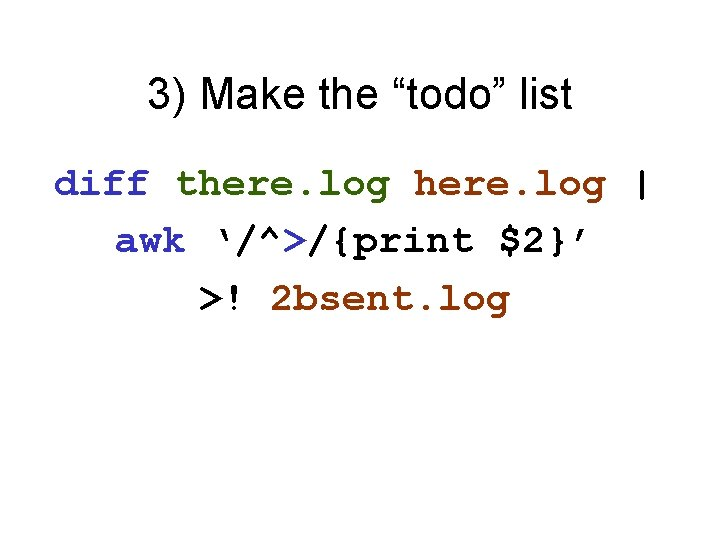 """3) Make the """"todo"""" list diff there. log   awk '/^>/{print $2}' >! 2"""