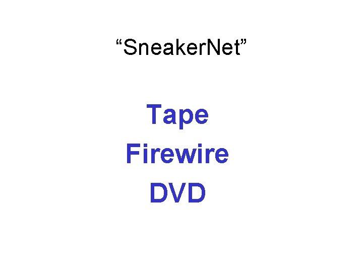 """""""Sneaker. Net"""" Tape Firewire DVD"""