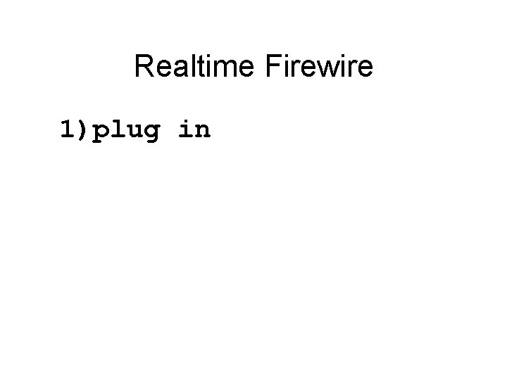 Realtime Firewire 1)plug in