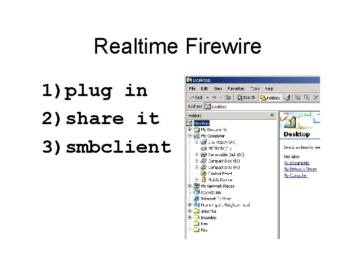 Realtime Firewire 1)plug in 2)share it 3)smbclient