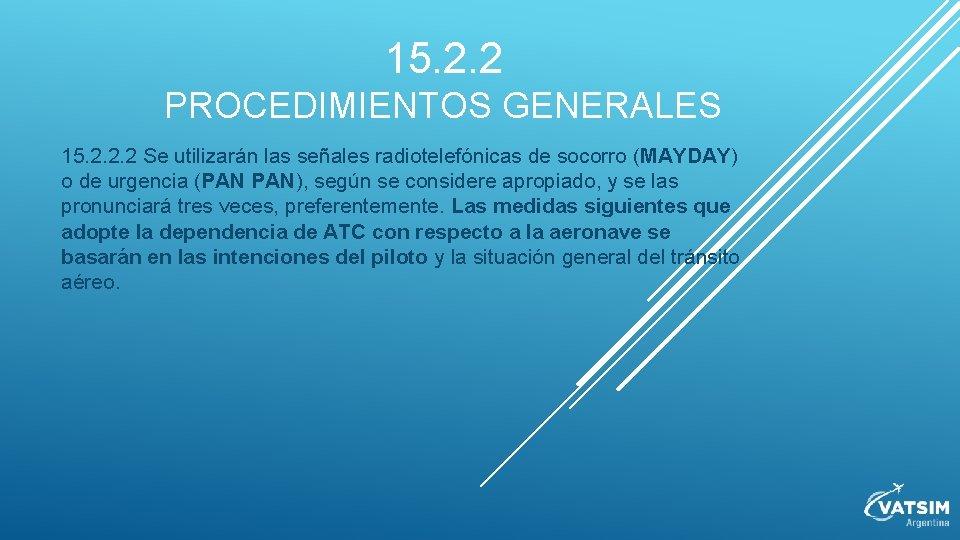 15. 2. 2 PROCEDIMIENTOS GENERALES 15. 2. 2. 2 Se utilizarán las señales radiotelefónicas