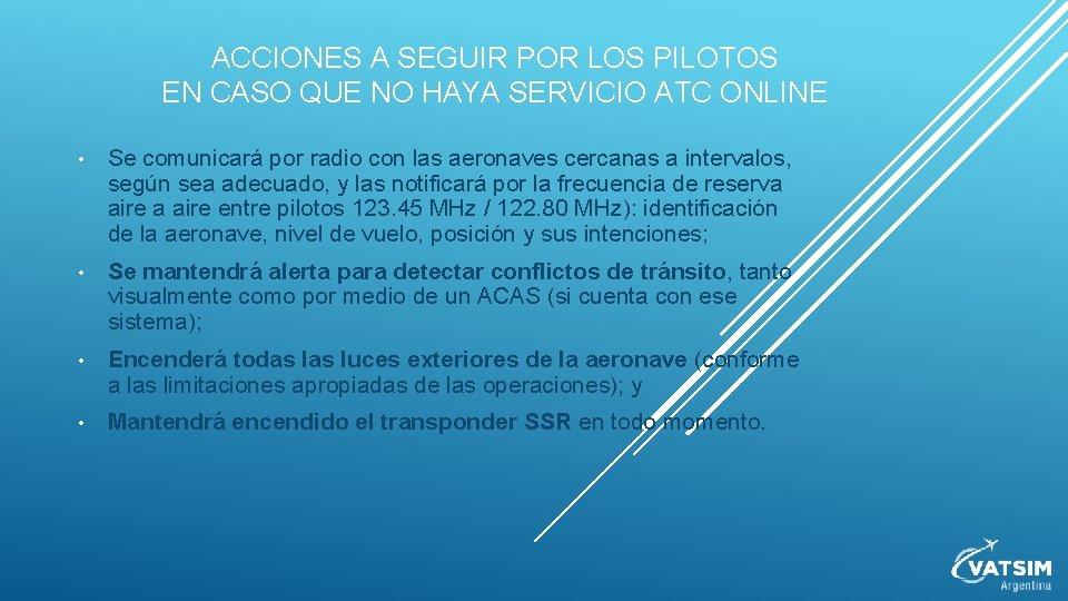 ACCIONES A SEGUIR POR LOS PILOTOS EN CASO QUE NO HAYA SERVICIO ATC ONLINE