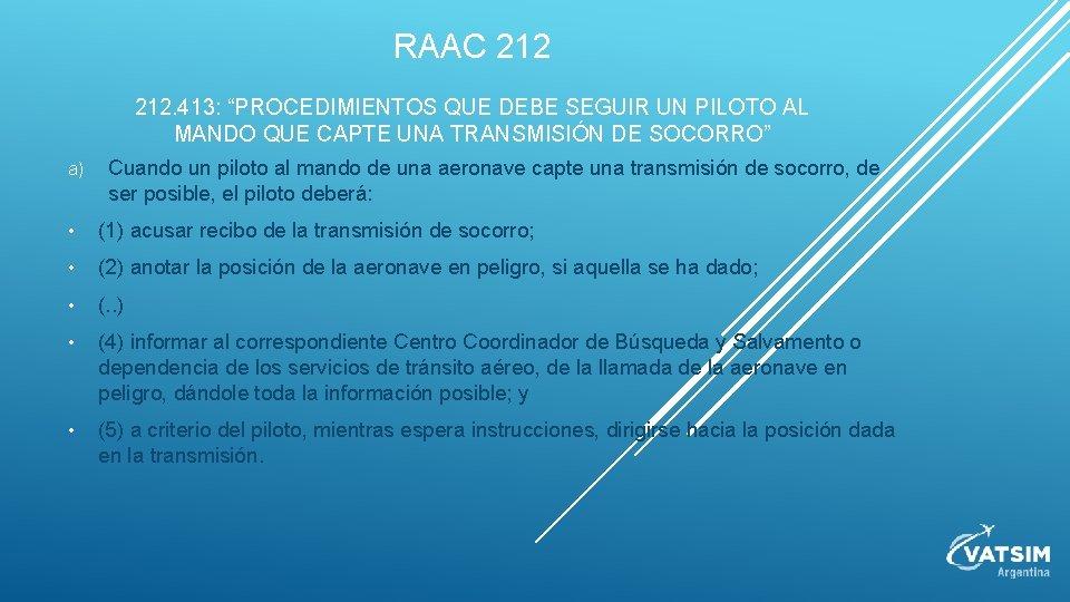 """RAAC 212. 413: """"PROCEDIMIENTOS QUE DEBE SEGUIR UN PILOTO AL MANDO QUE CAPTE UNA"""