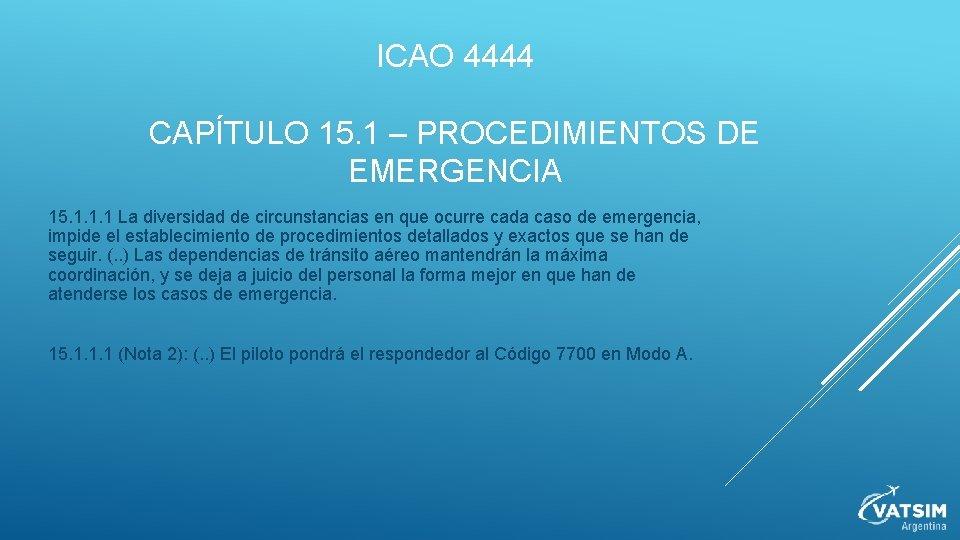 ICAO 4444 CAPÍTULO 15. 1 – PROCEDIMIENTOS DE EMERGENCIA 15. 1. 1. 1 La