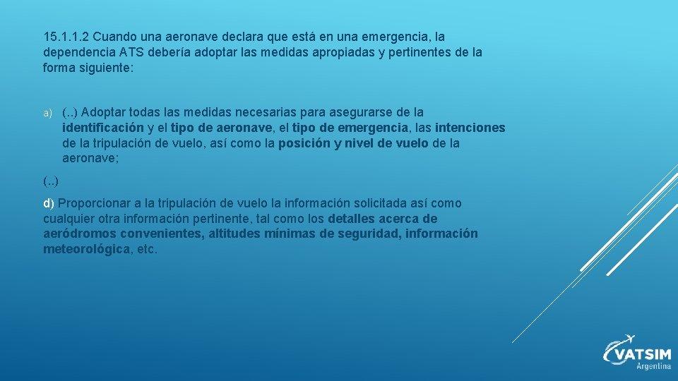 15. 1. 1. 2 Cuando una aeronave declara que está en una emergencia, la
