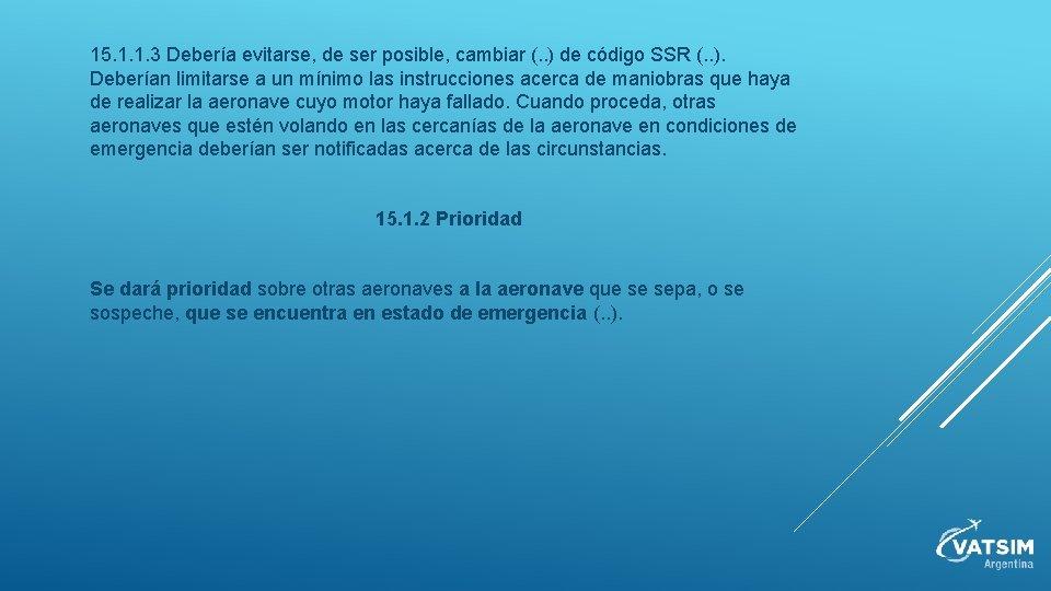 15. 1. 1. 3 Debería evitarse, de ser posible, cambiar (. . ) de