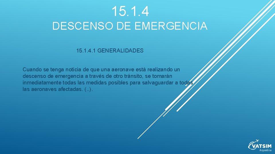 15. 1. 4 DESCENSO DE EMERGENCIA 15. 1. 4. 1 GENERALIDADES Cuando se tenga
