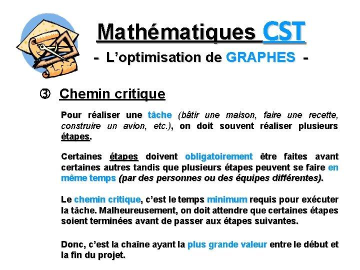 Mathématiques CST - L'optimisation de GRAPHES Chemin critique Pour réaliser une tâche (bâtir une