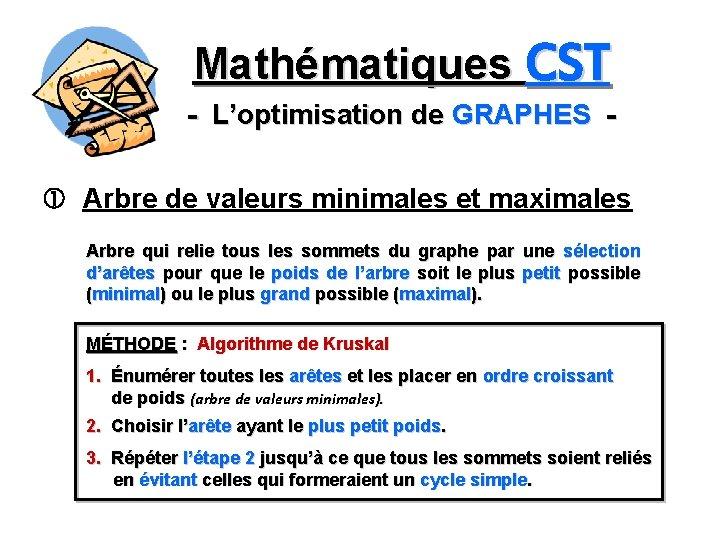 Mathématiques CST - L'optimisation de GRAPHES Arbre de valeurs minimales et maximales Arbre qui
