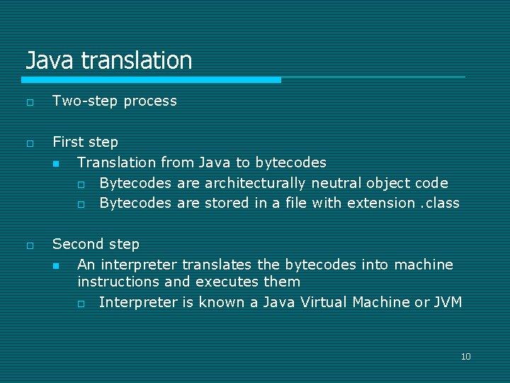 Java translation o o o Two-step process First step n Translation from Java to
