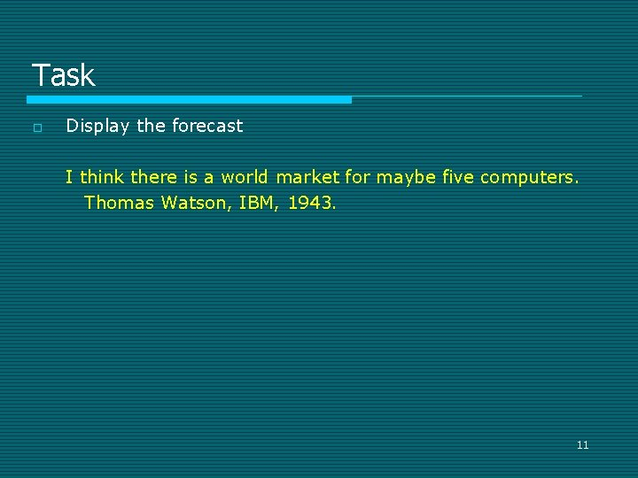 Task o Display the forecast I think there is a world market for maybe