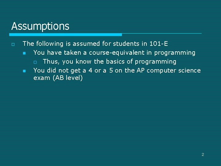 Assumptions o The following is assumed for students in 101 -E n You have