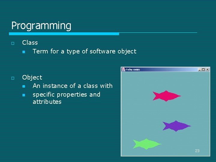 Programming o o Class n Term for a type of software object Object n