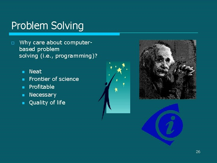 Problem Solving o Why care about computerbased problem solving (i. e. , programming)? n