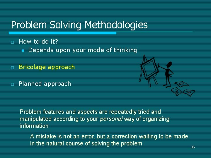 Problem Solving Methodologies o How to do it? n Depends upon your mode of