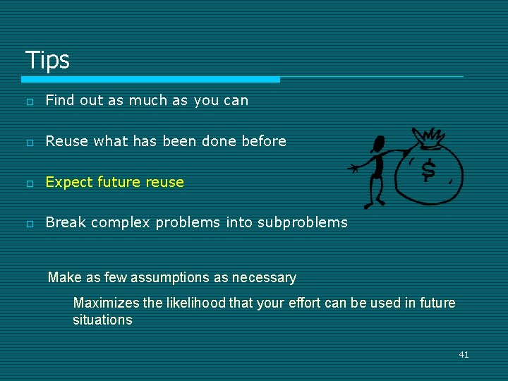 Tips o Find out as much as you can o Reuse what has been