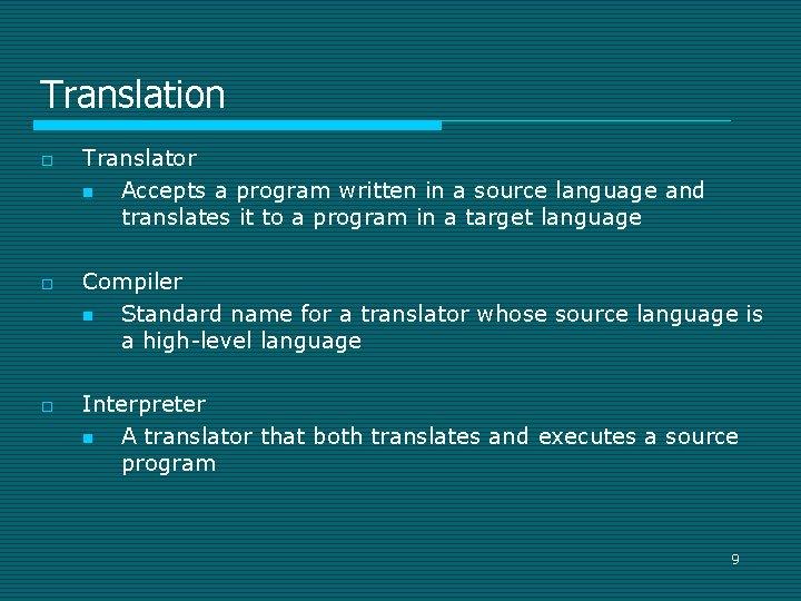 Translation o o o Translator n Accepts a program written in a source language