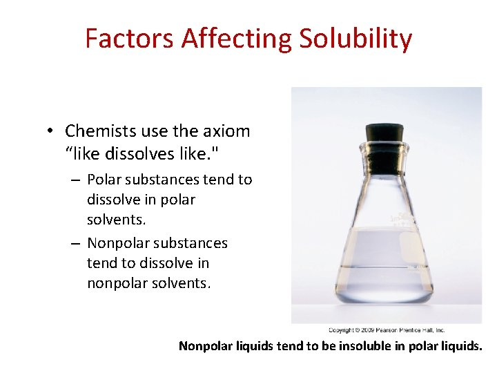 """Factors Affecting Solubility • Chemists use the axiom """"like dissolves like. """" – Polar"""