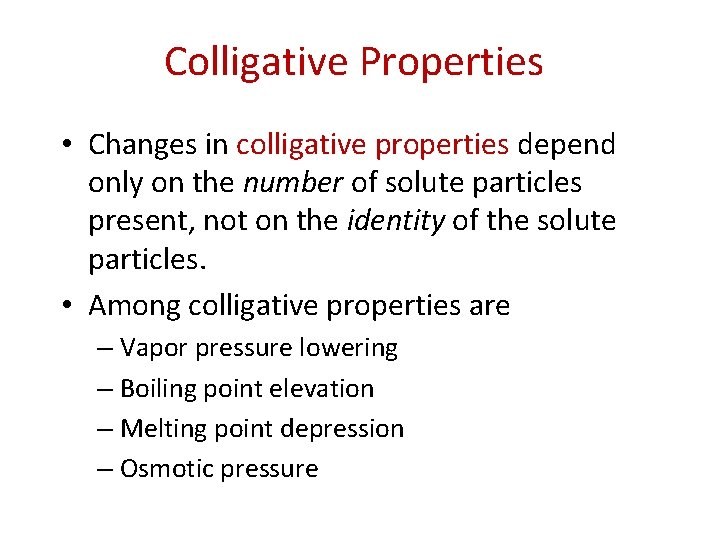Colligative Properties • Changes in colligative properties depend only on the number of solute