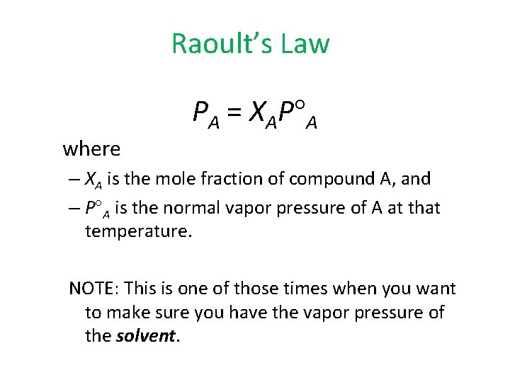 Raoult's Law PA = XAP A where – XA is the mole fraction of