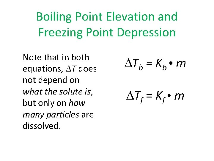 Boiling Point Elevation and Freezing Point Depression Note that in both equations, T does