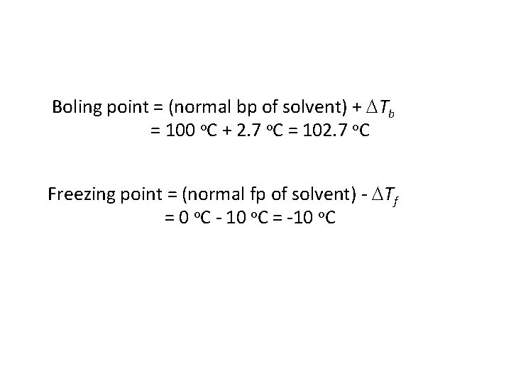 Boling point = (normal bp of solvent) + Tb = 100 o. C +