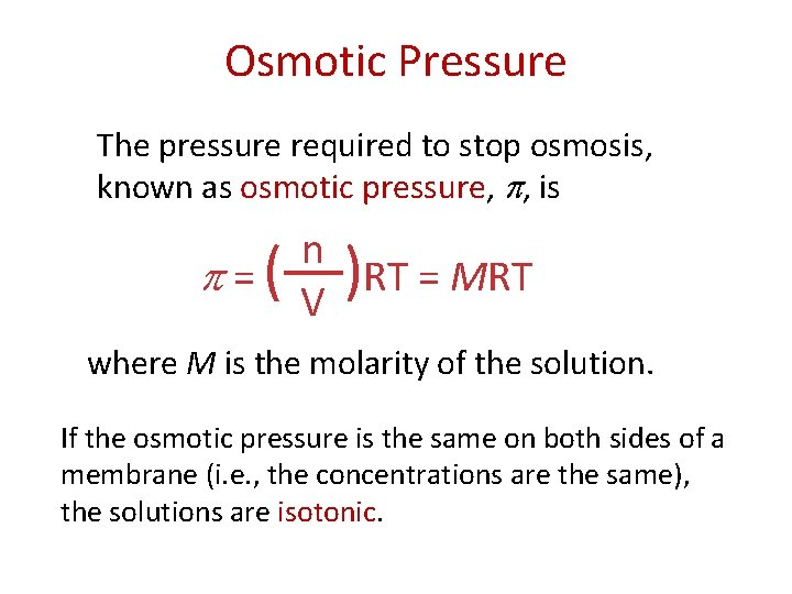 Osmotic Pressure The pressure required to stop osmosis, known as osmotic pressure, , is