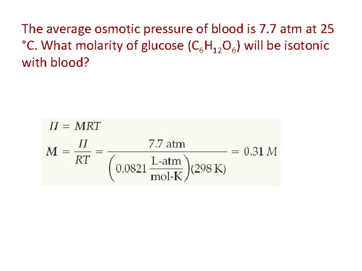 The average osmotic pressure of blood is 7. 7 atm at 25 °C. What