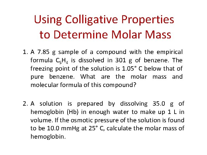 Using Colligative Properties to Determine Molar Mass 1. A 7. 85 g sample of
