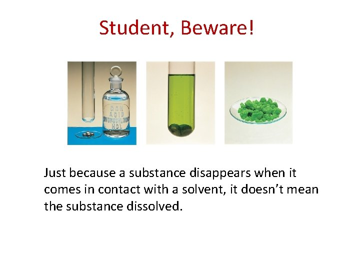 Student, Beware! Just because a substance disappears when it comes in contact with a