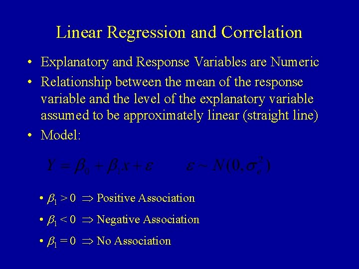 Linear Regression and Correlation • Explanatory and Response Variables are Numeric • Relationship between