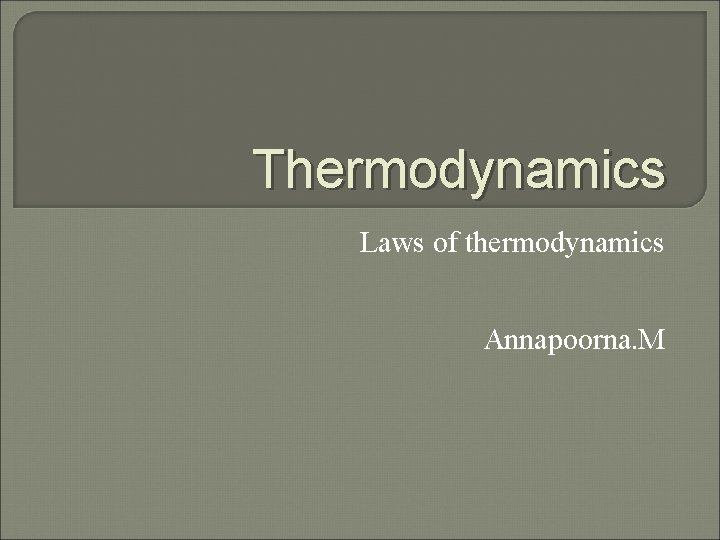 Thermodynamics Laws of thermodynamics Annapoorna. M