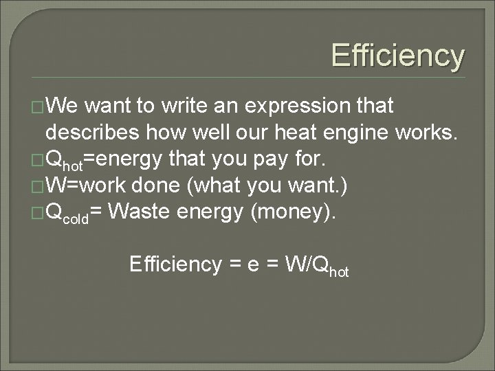 Efficiency �We want to write an expression that describes how well our heat engine
