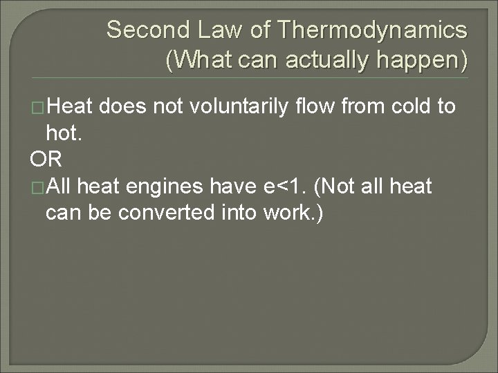 Second Law of Thermodynamics (What can actually happen) �Heat does not voluntarily flow from