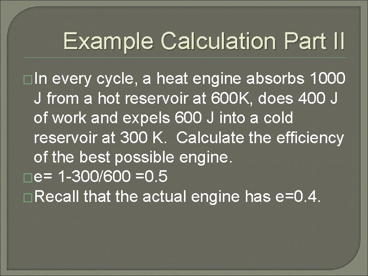 Example Calculation Part II �In every cycle, a heat engine absorbs 1000 J from