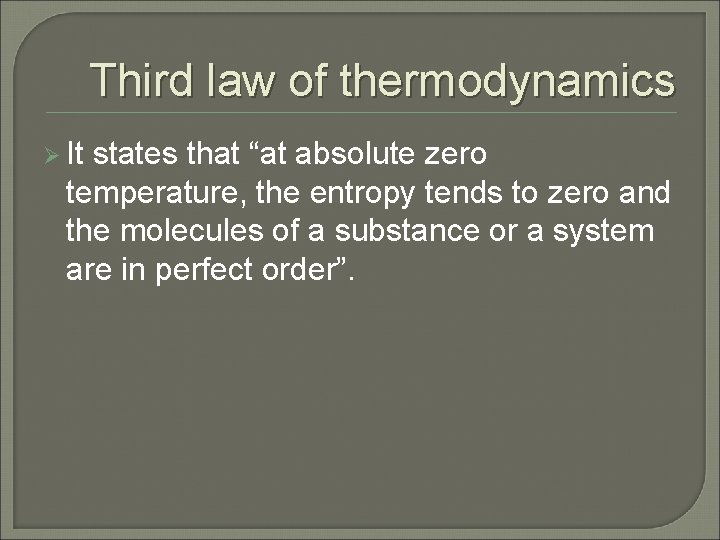 """Third law of thermodynamics Ø It states that """"at absolute zero temperature, the entropy"""