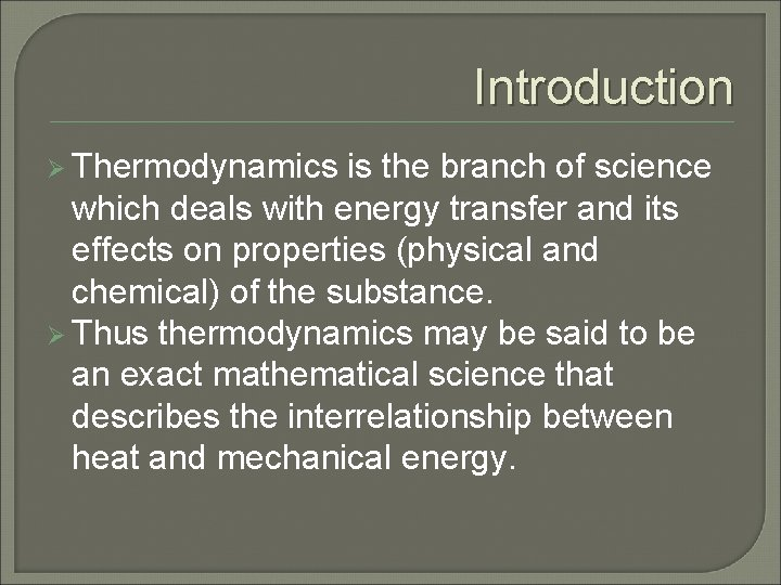 Introduction Ø Thermodynamics is the branch of science which deals with energy transfer and