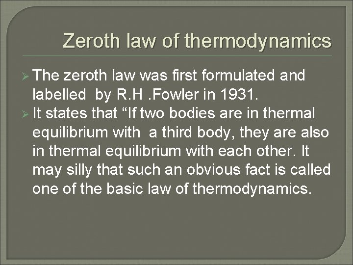 Zeroth law of thermodynamics Ø The zeroth law was first formulated and labelled by