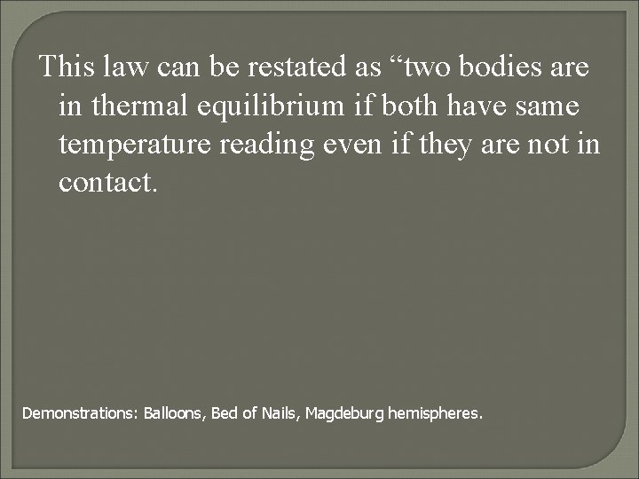 """This law can be restated as """"two bodies are in thermal equilibrium if both"""