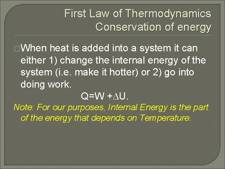 First Law of Thermodynamics Conservation of energy �When heat is added into a system