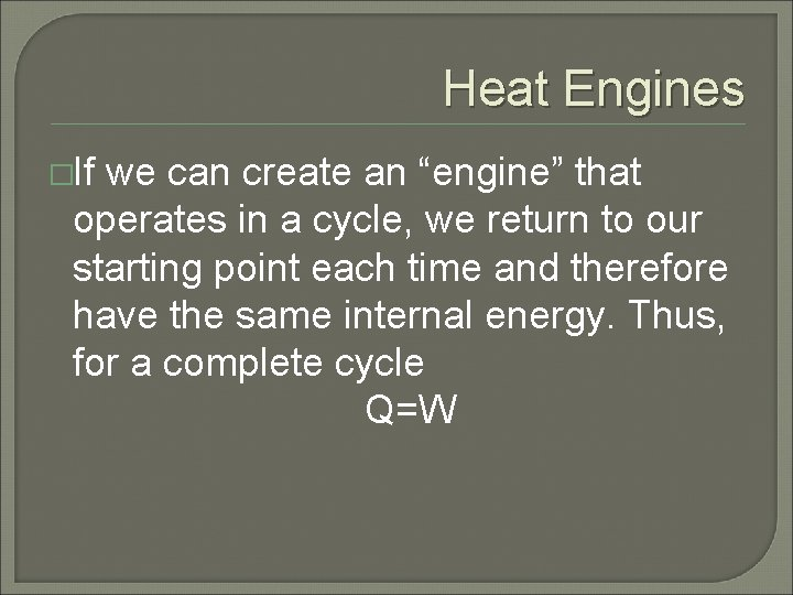 """Heat Engines �If we can create an """"engine"""" that operates in a cycle, we"""